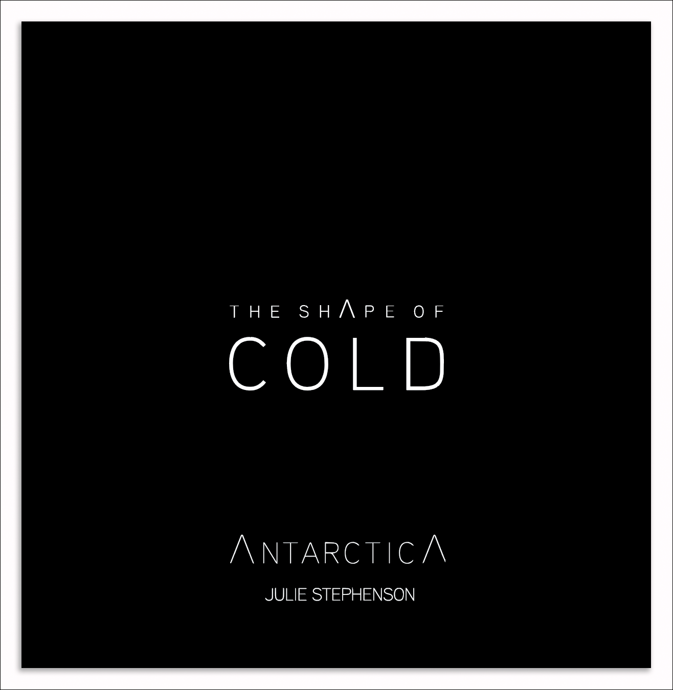 The Shape of Cold_ Julie Stephenson Antarctica